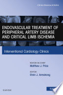 Endovascular Treatment of Peripheral Artery Disease and Critical Limb Ischemia  An Issue of Interventional Cardiology Clinics  E Book