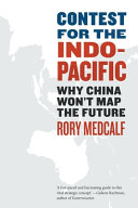 Contest for the Indo-Pacific : why China won't map the future / Rory Medcalf