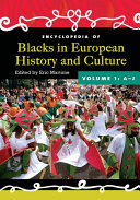 Encyclopedia of Blacks in European History and Culture  A J