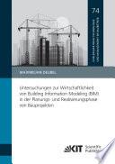 Untersuchungen zur Wirtschaftlichkeit von Building Information Modeling (BIM) in der Planungs- und Realisierungsphase von Bauprojekten