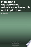 Membrane Glycoproteins Advances In Research And Application 2013 Edition Book PDF