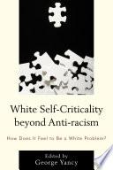 White Self Criticality beyond Anti racism
