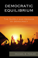 Democratic Equilibrium: The Supply and Demand of Democracy