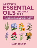A Complete Essential Oils Reference Guide Book