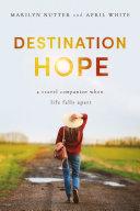 Destination Hope: A Travel Companion When Life Falls Apart [Pdf/ePub] eBook