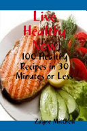 Live Healthy Now  100 Healthy Recipes in 30 Minutes or Less