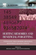Hurting Memories and Beneficial Forgetting: Posttraumatic Stress Disorders, Biographical Developments, and Social Conflicts