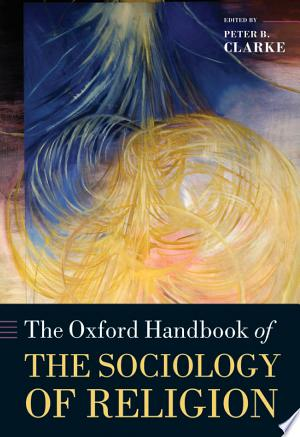 The+Oxford+Handbook+of+the+Sociology+of+ReligionAn expert team of international scholars provide fifty-one essays as entry points into the sociological study and understanding of religion and in-depth surveys into its changing forms and content in the contemporary world. Issues discussed range from ecology to law, art to cognitive science, crime to health care.