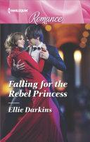 Falling for the Rebel Princess Pdf/ePub eBook