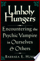 Unholy Hungers  : Encountering the Psychic Vampire in Ourselves and Others