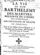 LA VIE DE DOM BARTHELEMY DES MARTYRS, RELIGIEVX DE L'ORDRE DE S. DOMINIQVE, ARCHEVESQVE DE BRAGVE EN PORTUGAL