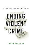 Science and Secrets of Ending Violent Crime Pdf/ePub eBook
