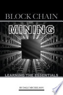 Block Chain Mining: Learning the Essentials