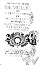 Histoire de l Acad  mie royale des sciences avec les M  moires de mathematique   de physique  pour la m  me ann  e  tires des registres de cette Acad  mie
