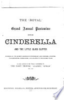 The 'royal' grand annual pantomime, entitled Cinderella and the little glass slipper, by the author of the 'royal' pantomimes of 'The forty thieves', etc Pdf/ePub eBook