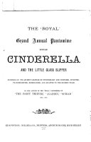 The 'royal' grand annual pantomime, entitled Cinderella and the little glass slipper, by the author of the 'royal' pantomimes of 'The forty thieves', etc
