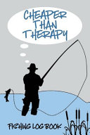 Cheaper Than Therapy Fishing Log Book