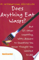 """""""Does Anything Eat Wasps?: And 101 Other Unsettling, Witty Answers to Questions You Never Thought You Wanted to Ask"""" by New Scientist"""