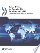 Better Policies for Sustainable Development 2016 A New Framework for Policy Coherence  : A New Framework for Policy Coherence