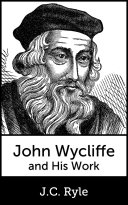 John Wycliffe and His Work: