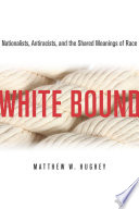 """White Bound: Nationalists, Antiracists, and the Shared Meanings of Race"" by Matthew Hughey"