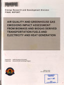 Air Quality and Greenhouse Gas Emissions Impact Assessment from Biomass and Biogas Derived Transportation Fuels and Electricity and Heat Generation