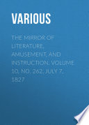 The Mirror of Literature  Amusement  and Instruction  Volume 10  No  262  July 7  1827