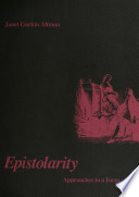 """""""Epistolarity: Approaches to a Form"""" by Janet Gurkin Altman"""