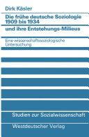 Die frühe deutsche Soziologie 1909 bis 1934 und ihre Entstehungs-Milieus
