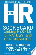 """The HR Scorecard: Linking People, Strategy, and Performance"" by Brian E. Becker, David Ulrich, Mark A. Huselid"