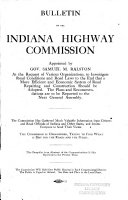 Bulletin of the Indiana Highway Commission  Appointed by Gov  Samuel M  Ralston at the Request of Various Organizations  to Investigate Road Conditions and Road Laws to the End that a More Efficient and Economic System of Road Repairing and Construction Should be Adopted  The Plans and Recommendations are to be Reported to the Next General Assembly