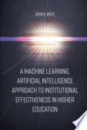 A Machine Learning  Artificial Intelligence Approach to Institutional Effectiveness in Higher Education