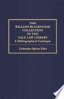 The William Blackstone Collection in the Yale Law Library  : A Bibliographical Catalogue