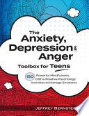 The Anxiety, Depression & Anger Toolbox for Teens: 150 Powerful Mindfulness, CBT & Positive Psychology Activities to Manage Emotions