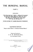The Municipal Manual  part I   Containing  The Municipal Act   R  S  O  C 223  and the Amending Acts of 1898  1899 and 1900  Viz  61V  C  23  62V   1st Session   Cc  2 and 5  62V  2nd Session  Cc  26 and 30  and 63V  Cc  9  33  35  36 and 37  with Notes of Cases Bearing Thereon