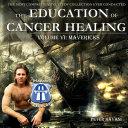 Education of Cancer Healing Vol  VI   Mavericks