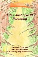 Life - Just Live It! Parenting