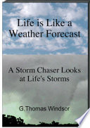 Life is Like a Weather Forecast   A Storm Chaser Looks at Life s Storms   Book