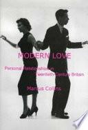 Modern Love  : Personal Relationships in Twentieth-century Britain