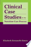 """""""Clinical Case Studies for the Nutrition Care Process"""" by Elizabeth Zorzanello Emery, Emery"""