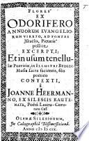 Flores ex odorifero annuorum Evangeliorum vireto ad fontes Israëlis ... excerpti, et ... filo poëtico contexti. Lat. and Ger