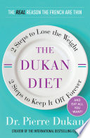 """The Dukan Diet: 2 Steps to Lose the Weight, 2 Steps to Keep It Off Forever"" by Dr. Pierre Dukan"