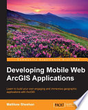 Developing Mobile Web ArcGIS Applications Book