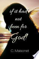 If It Had Not Been for God