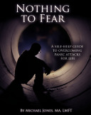 Nothing to Fear: A Self-Help Guide to Overcoming Panic Attacks for Life