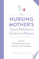 The Nursing Mother s Quick Reference Guide and Planner Book PDF