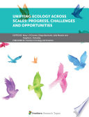 Unifying Ecology Across Scales  Progress  Challenges and Opportunities