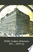Public Ledger Almanacs  For     1870 73