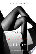 The Perfect Affair (A Jessie Hunt Psychological Suspense Thriller—Book Seven) Read Online