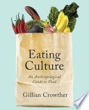 """Eating Culture: An Anthropological Guide to Food"" by Gillian Crowther"